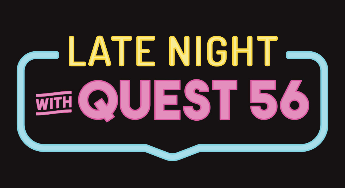 Late Night with Quest 56 // Spring 2018
