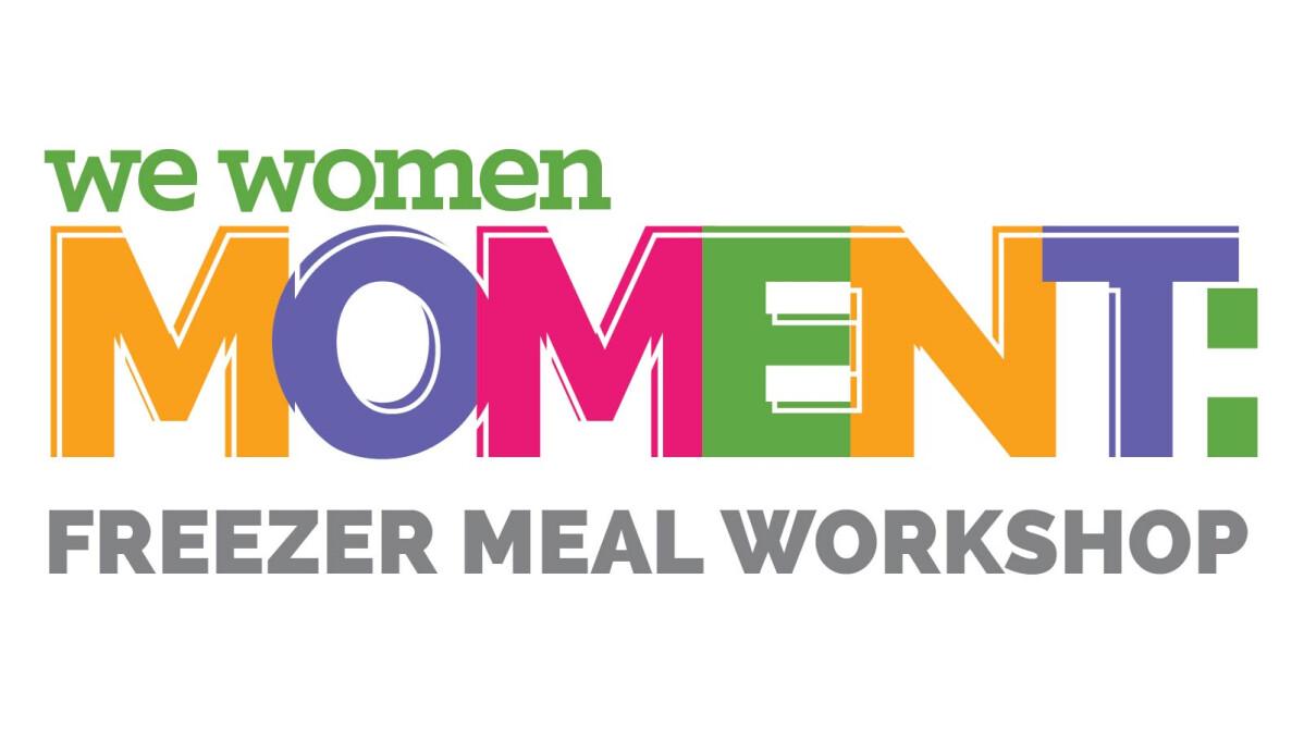 "We Women of Oakwood ""Freezer Meal Workshop"" Moment"